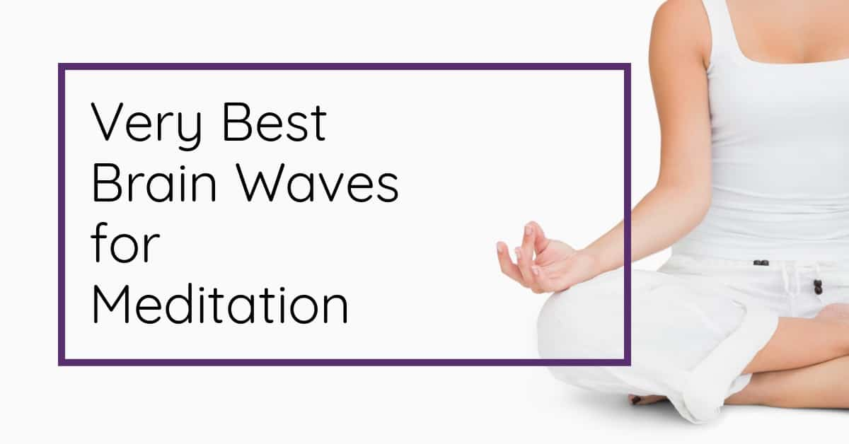 Very Best Brain Waves for Meditation